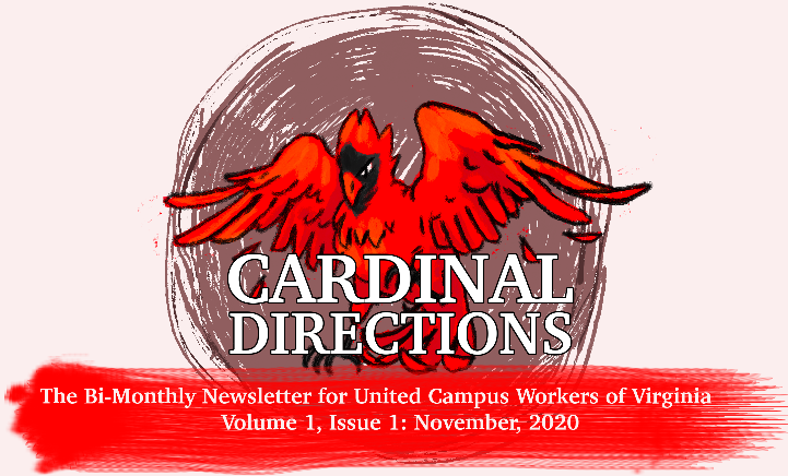 "Cardinal Directions header. Pink background rectangule, red cardinal over a brown circle in center. white text below ""Cardinal Directions"". subtitle below on red paintstroke ""the bimonthly newsletter for united campus workers virginia vol 1 iss 1 nov 2020"