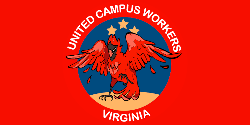 "800 by 400 image. red background. ucwva logo in center: red outside band with white text ""United Campus Workers Virginia"". Inner circle of logo is red cardinal over blue background with yellow three stars and sun"
