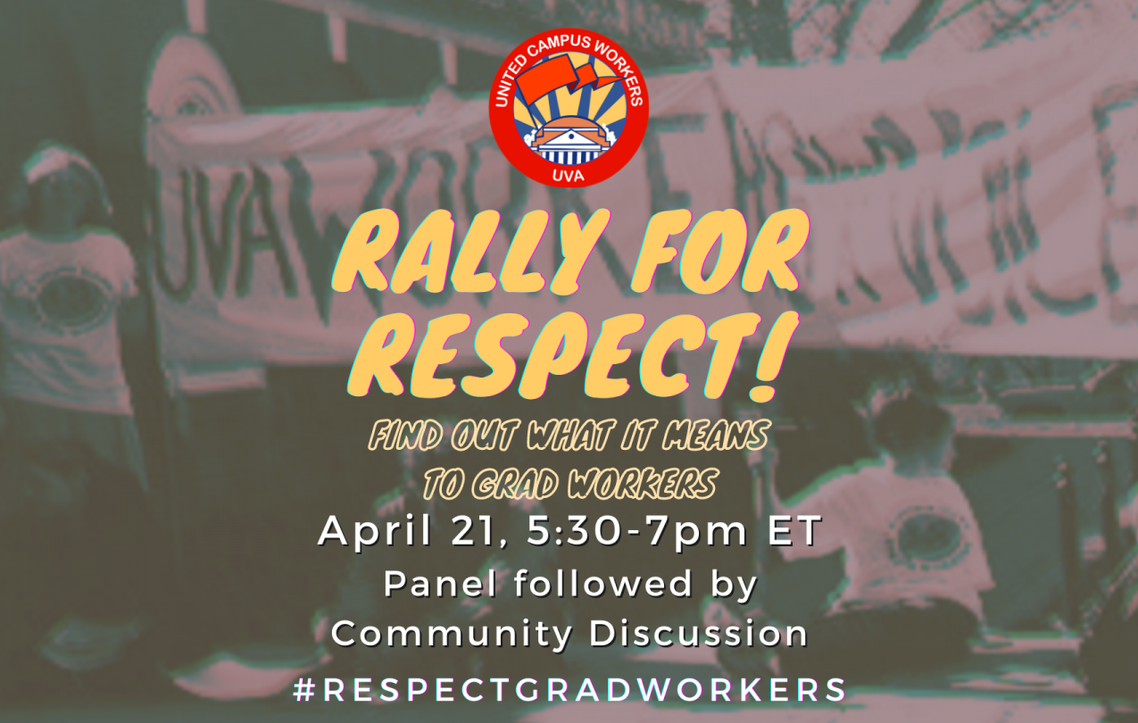 """rectange graphic, sepia background of UVA worker protest, centered yellow text says """"Rally for Respect! Find Out What it means to grad workers"""", white text below says """"April 21, 5:30-7pm ET. Panel followed by community discussion. #RespectGradWorkers."""""""