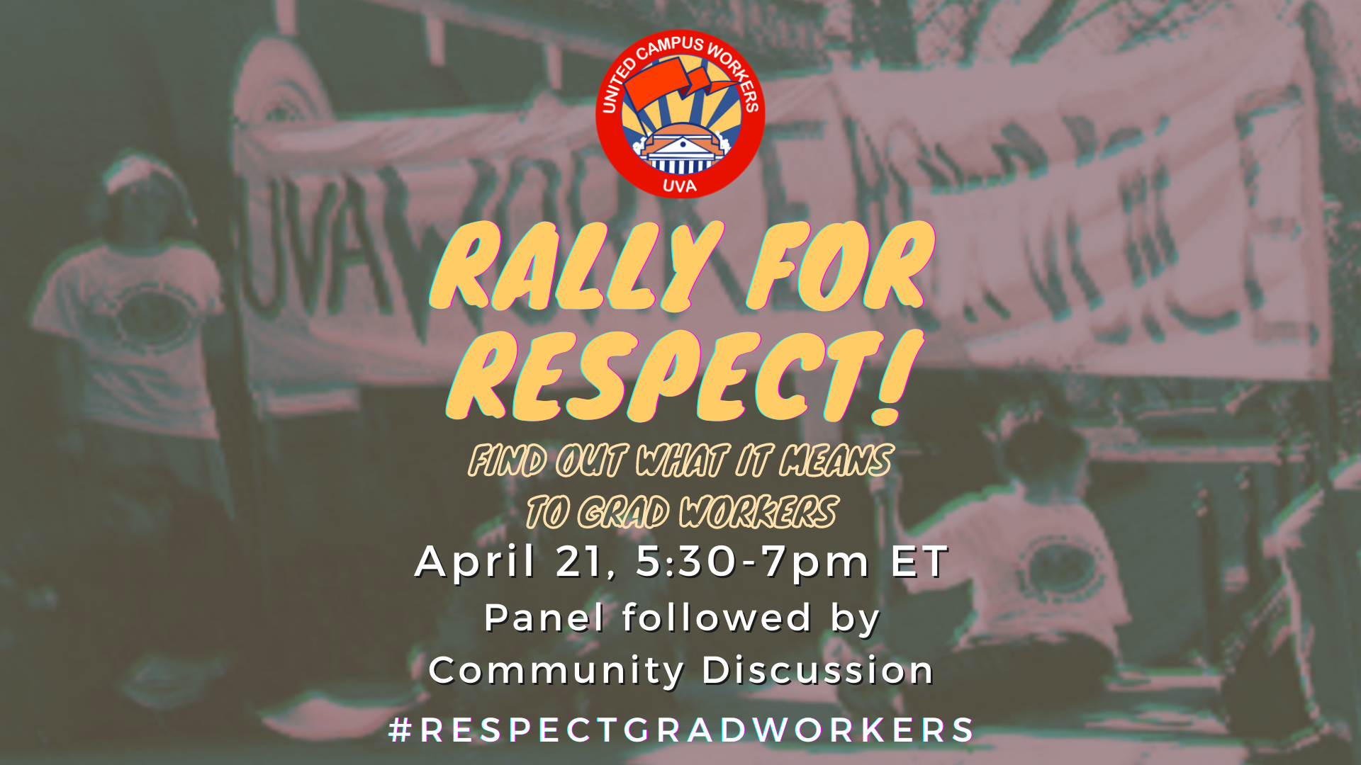 "rectange graphic, sepia background of UVA worker protest, centered yellow text says ""Rally for Respect! Find Out What it means to grad workers"", white text below says ""April 21, 5:30-7pm ET. Panel followed by community discussion. #RespectGradWorkers."""